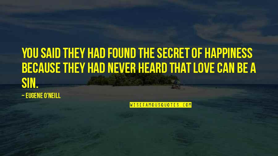 A Secret Love Quotes By Eugene O'Neill: You said they had found the secret of