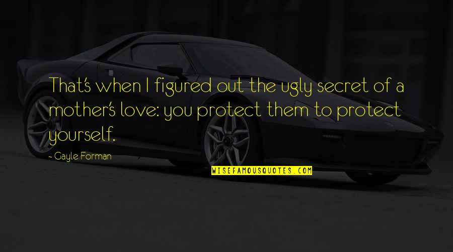 A Secret Love Quotes By Gayle Forman: That's when I figured out the ugly secret