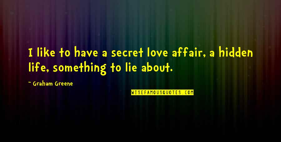 A Secret Love Quotes By Graham Greene: I like to have a secret love affair,