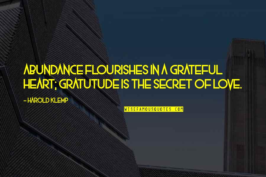 A Secret Love Quotes By Harold Klemp: Abundance flourishes in a grateful heart; gratutude is