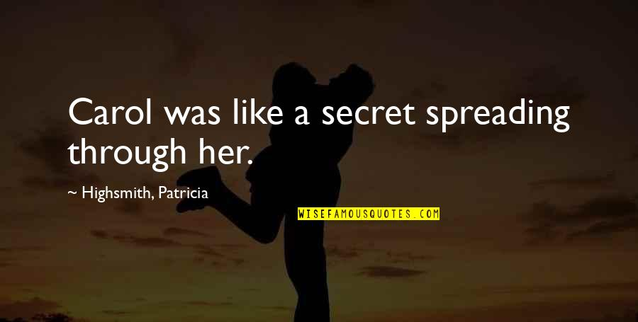 A Secret Love Quotes By Highsmith, Patricia: Carol was like a secret spreading through her.