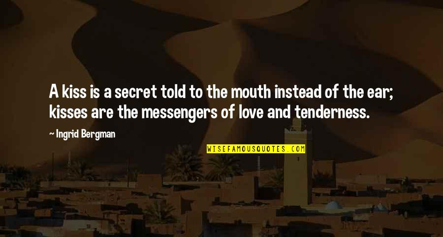 A Secret Love Quotes By Ingrid Bergman: A kiss is a secret told to the