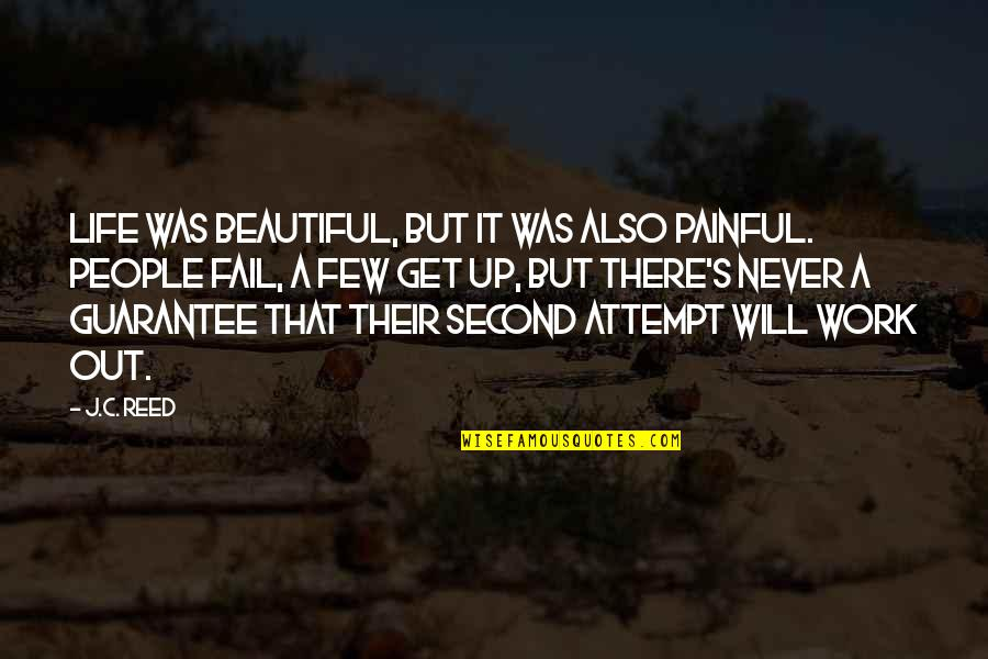 A Secret Love Quotes By J.C. Reed: Life was beautiful, but it was also painful.