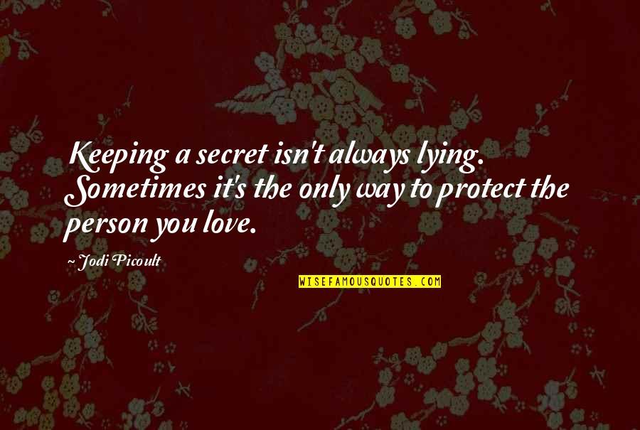 A Secret Love Quotes By Jodi Picoult: Keeping a secret isn't always lying. Sometimes it's