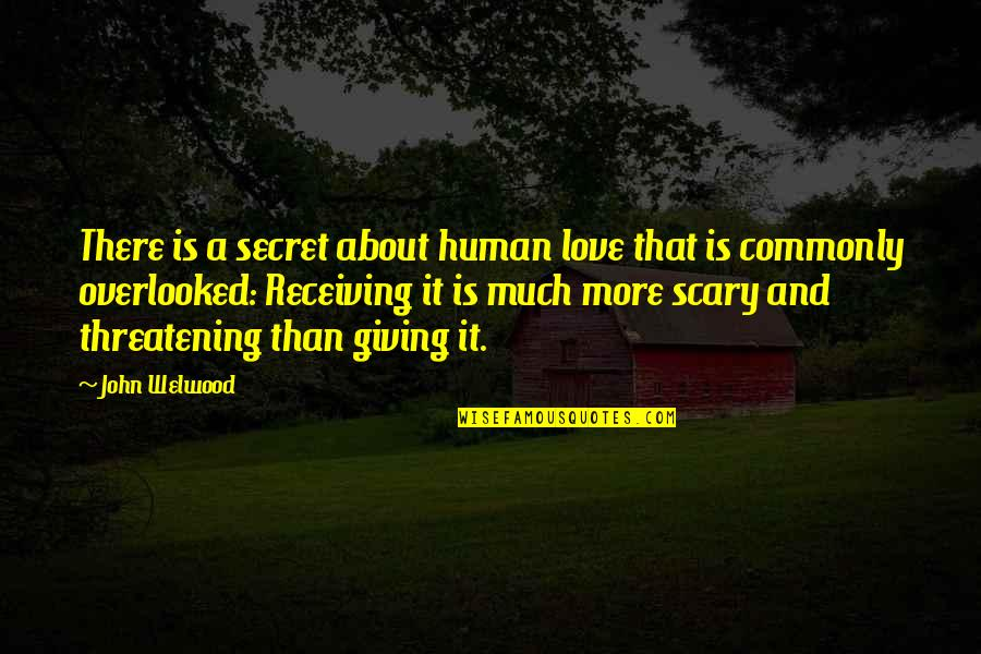 A Secret Love Quotes By John Welwood: There is a secret about human love that
