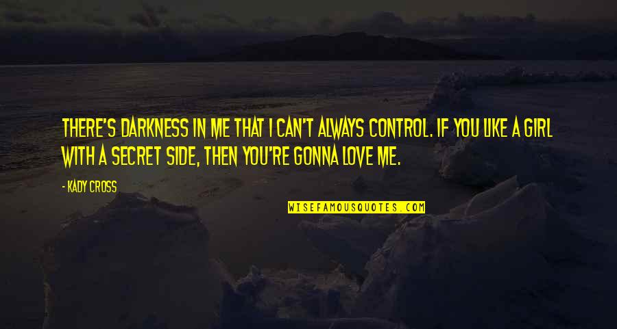 A Secret Love Quotes By Kady Cross: There's darkness in me that I can't always