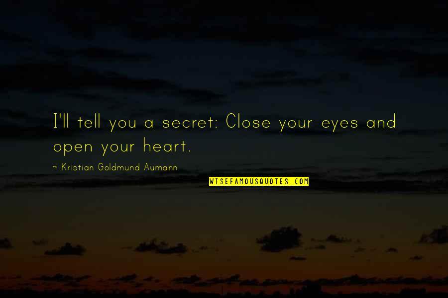 A Secret Love Quotes By Kristian Goldmund Aumann: I'll tell you a secret: Close your eyes