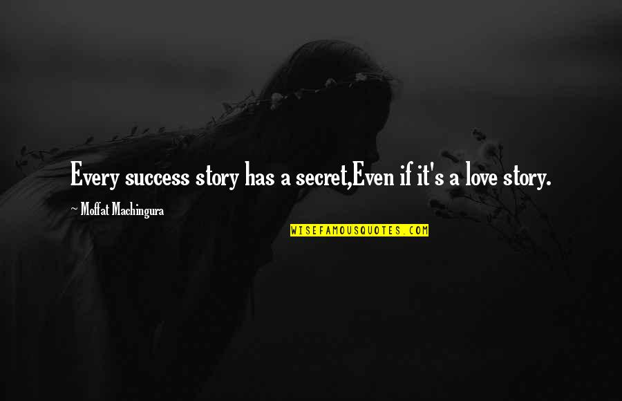 A Secret Love Quotes By Moffat Machingura: Every success story has a secret,Even if it's