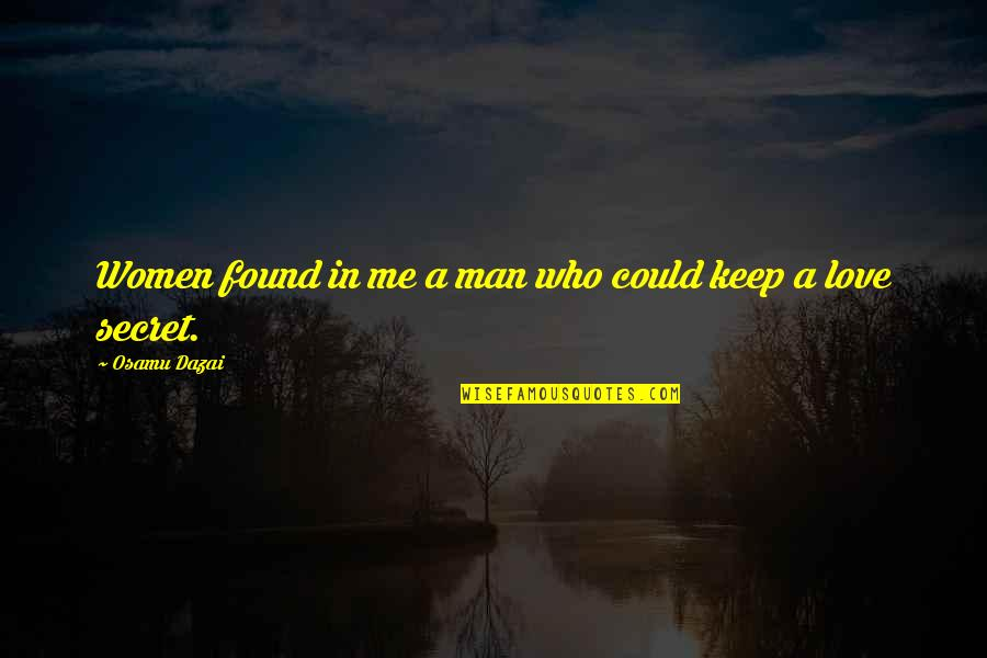 A Secret Love Quotes By Osamu Dazai: Women found in me a man who could