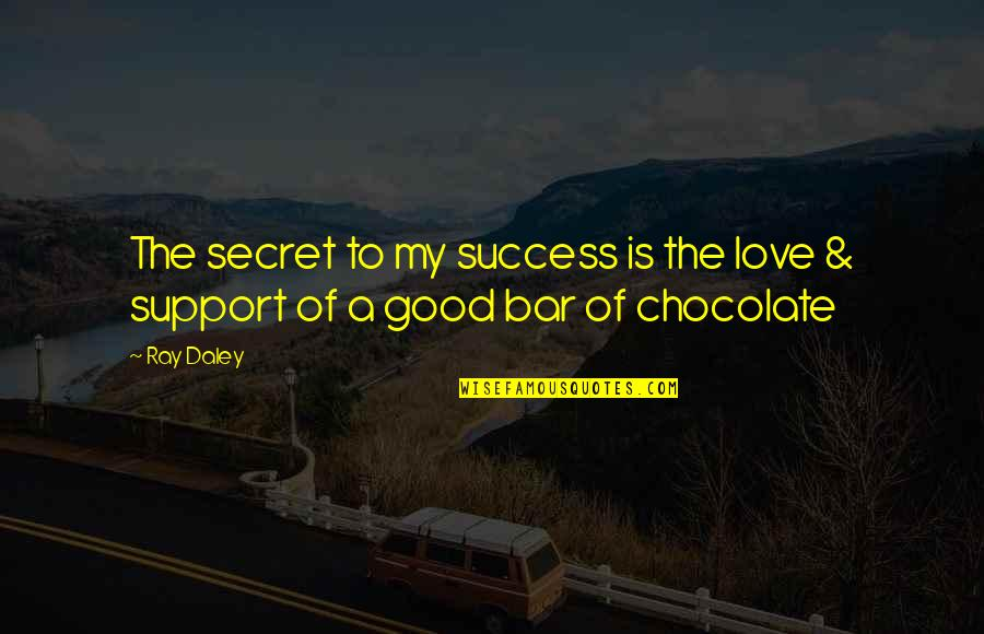 A Secret Love Quotes By Ray Daley: The secret to my success is the love