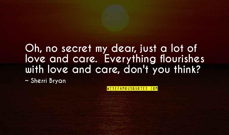 A Secret Love Quotes By Sherri Bryan: Oh, no secret my dear, just a lot