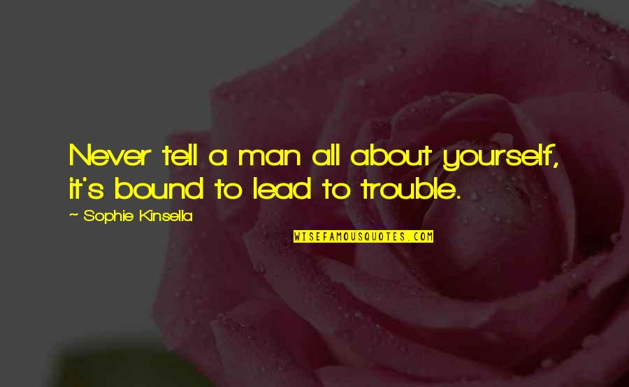 A Secret Love Quotes By Sophie Kinsella: Never tell a man all about yourself, it's