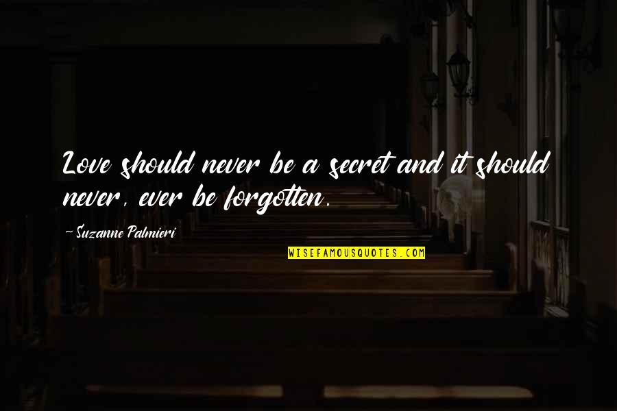 A Secret Love Quotes By Suzanne Palmieri: Love should never be a secret and it