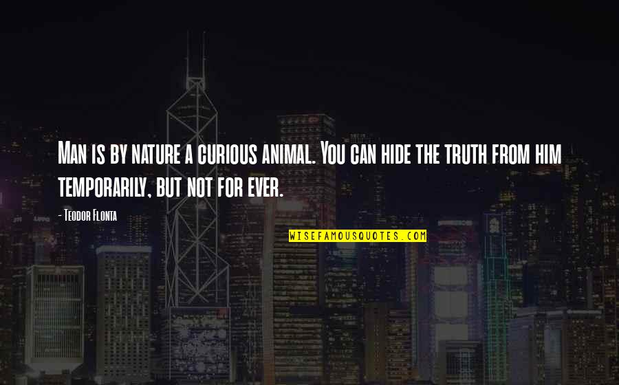 A Secret Love Quotes By Teodor Flonta: Man is by nature a curious animal. You