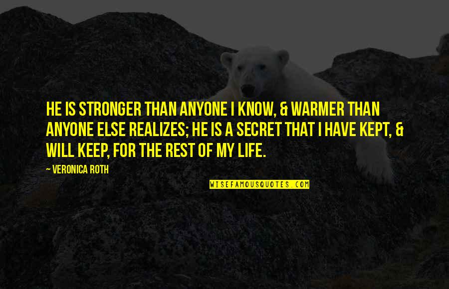 A Secret Love Quotes By Veronica Roth: He is stronger than anyone I know, &
