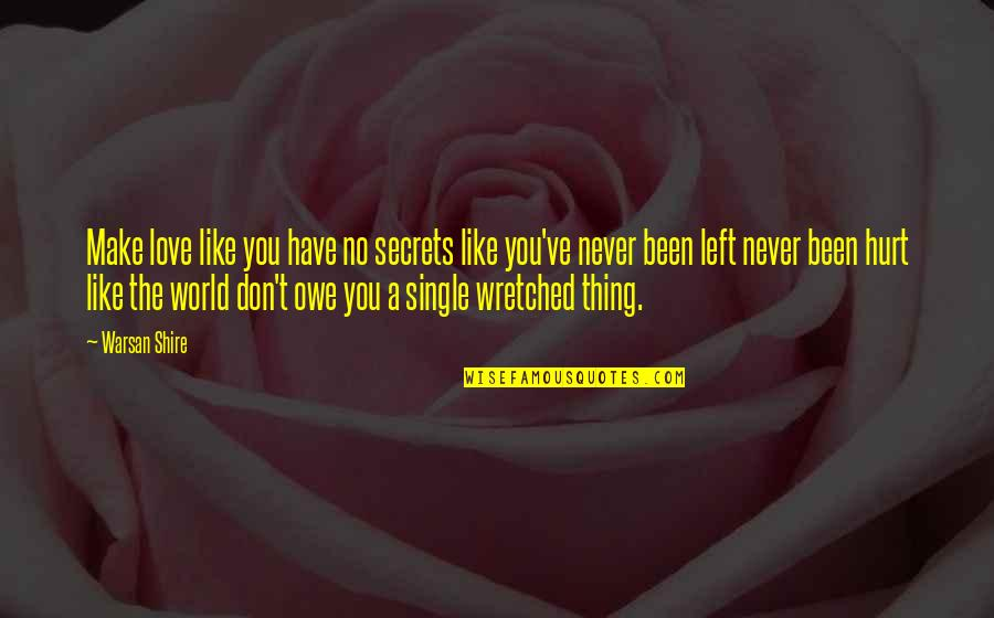 A Secret Love Quotes By Warsan Shire: Make love like you have no secrets like