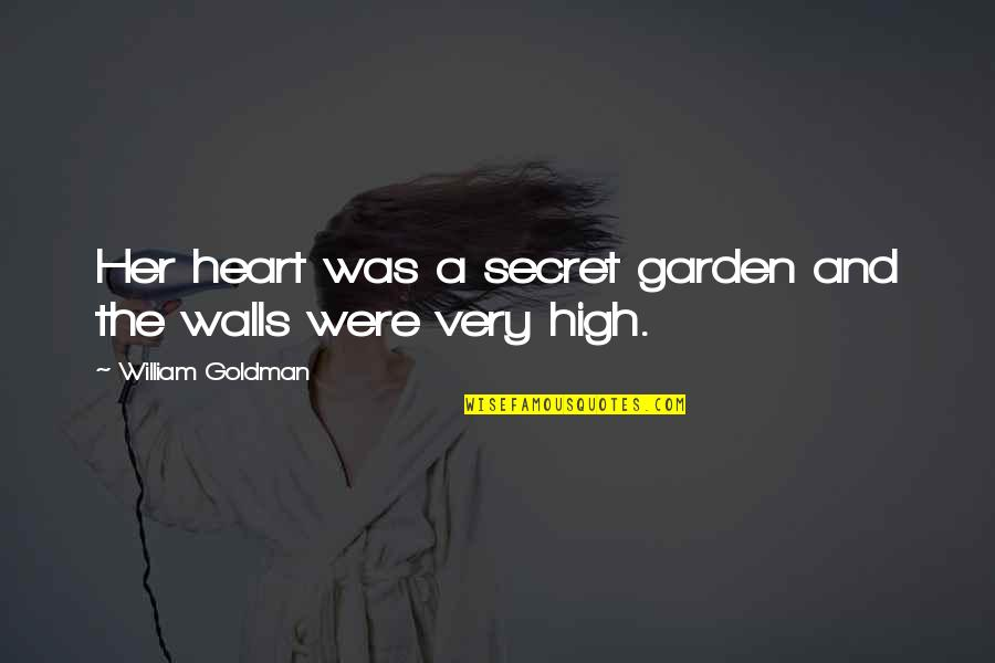 A Secret Love Quotes By William Goldman: Her heart was a secret garden and the