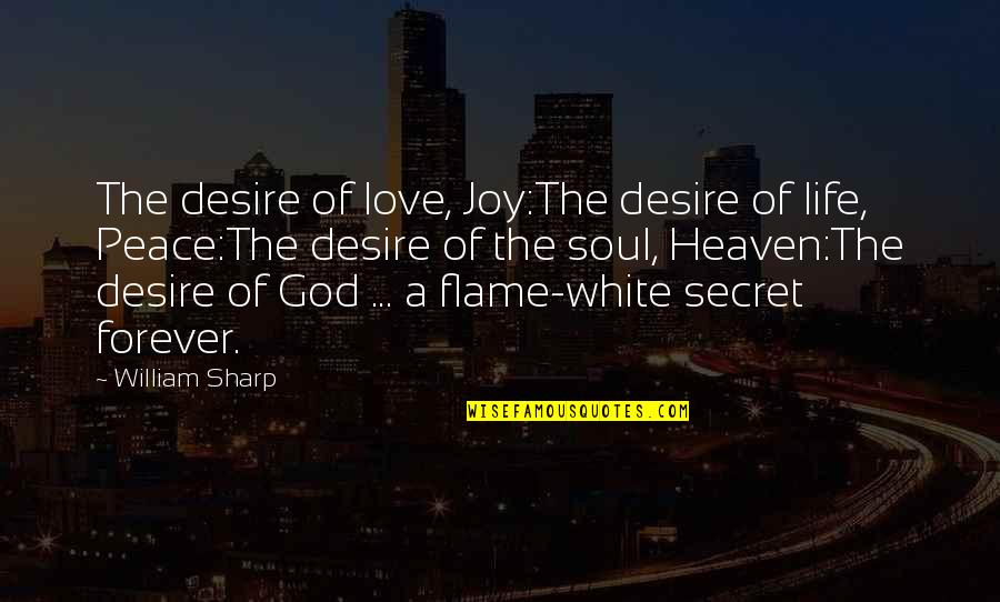 A Secret Love Quotes By William Sharp: The desire of love, Joy:The desire of life,