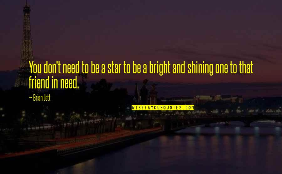 A Shining Star Quotes By Brian Jett: You don't need to be a star to