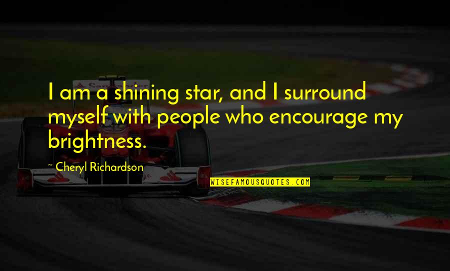 A Shining Star Quotes By Cheryl Richardson: I am a shining star, and I surround
