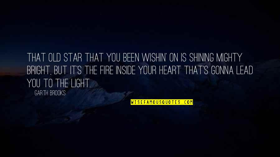 A Shining Star Quotes By Garth Brooks: That old star that you been wishin' on