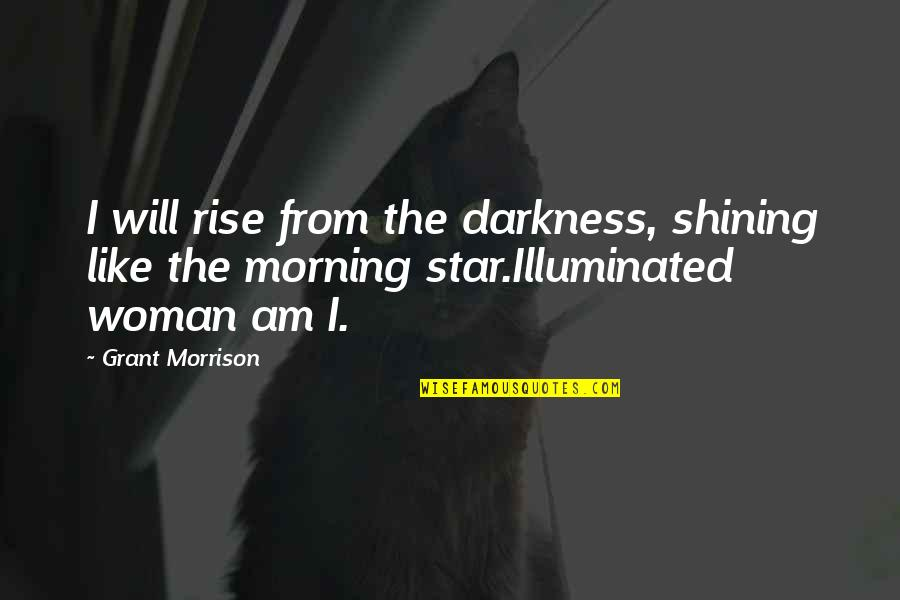 A Shining Star Quotes By Grant Morrison: I will rise from the darkness, shining like
