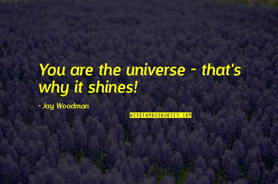 A Shining Star Quotes By Jay Woodman: You are the universe - that's why it