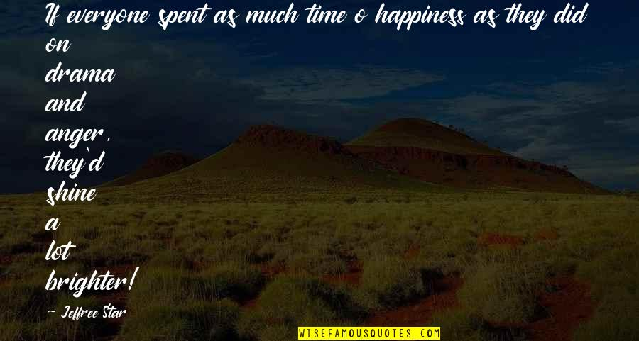 A Shining Star Quotes By Jeffree Star: If everyone spent as much time o happiness