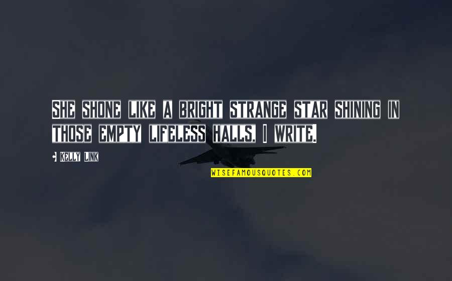 A Shining Star Quotes By Kelly Link: She shone like a bright strange star shining