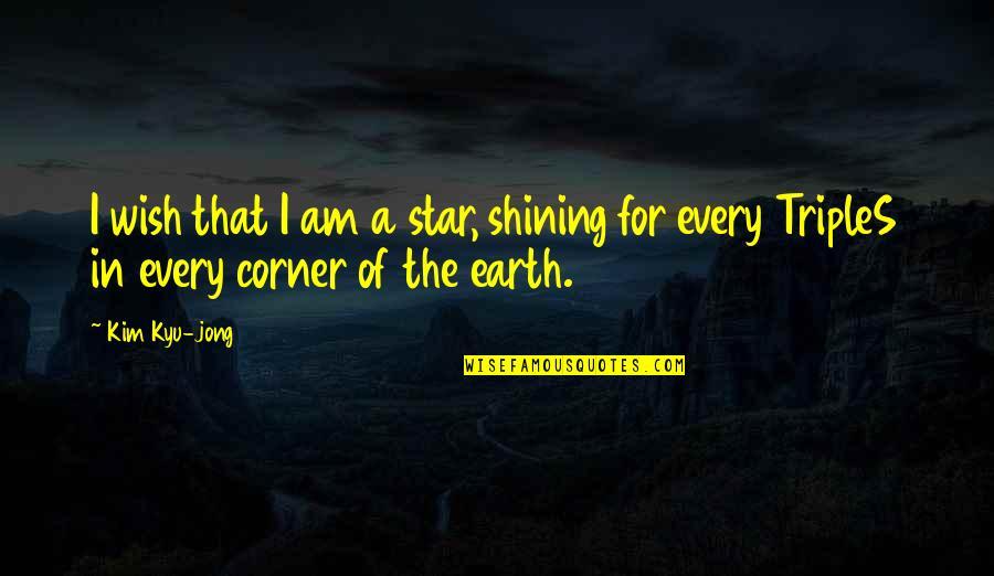 A Shining Star Quotes By Kim Kyu-jong: I wish that I am a star, shining