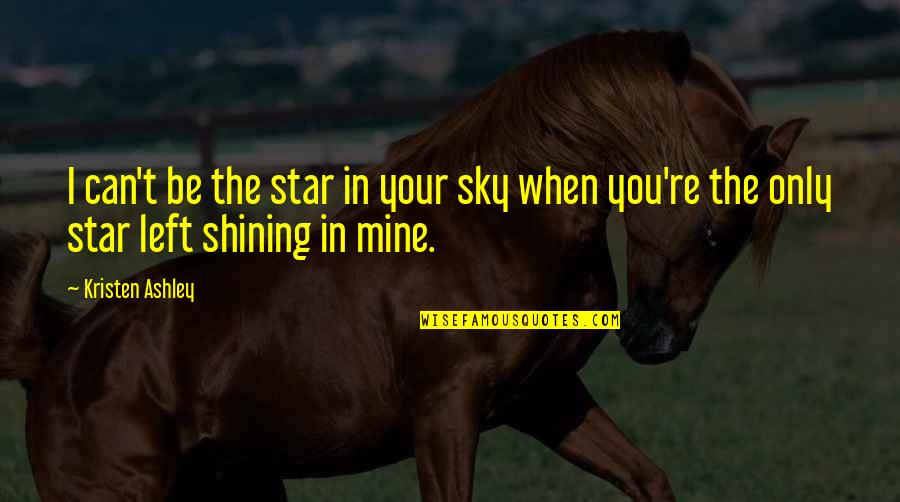 A Shining Star Quotes By Kristen Ashley: I can't be the star in your sky
