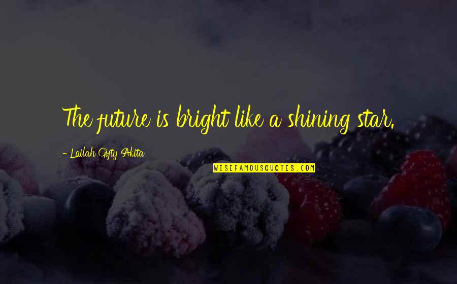 A Shining Star Quotes By Lailah Gifty Akita: The future is bright like a shining star.