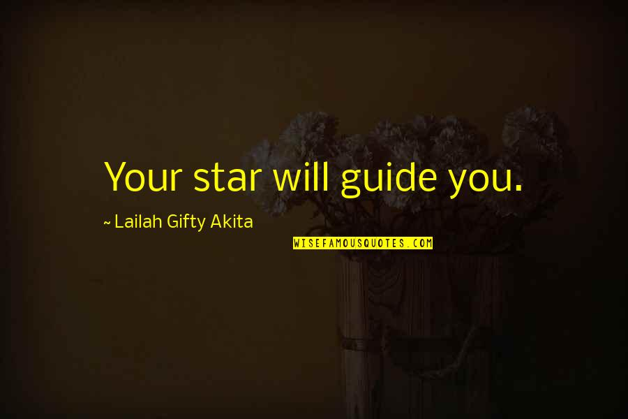 A Shining Star Quotes By Lailah Gifty Akita: Your star will guide you.
