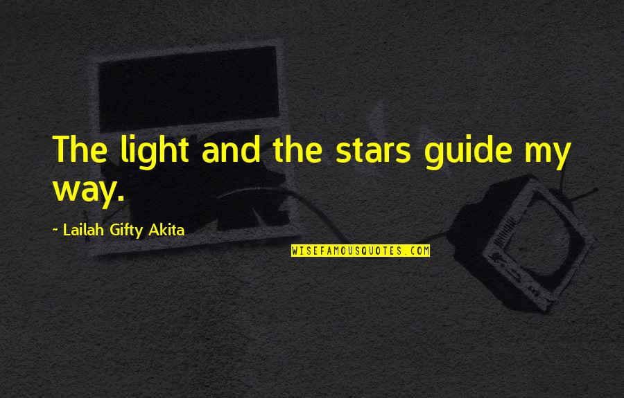 A Shining Star Quotes By Lailah Gifty Akita: The light and the stars guide my way.