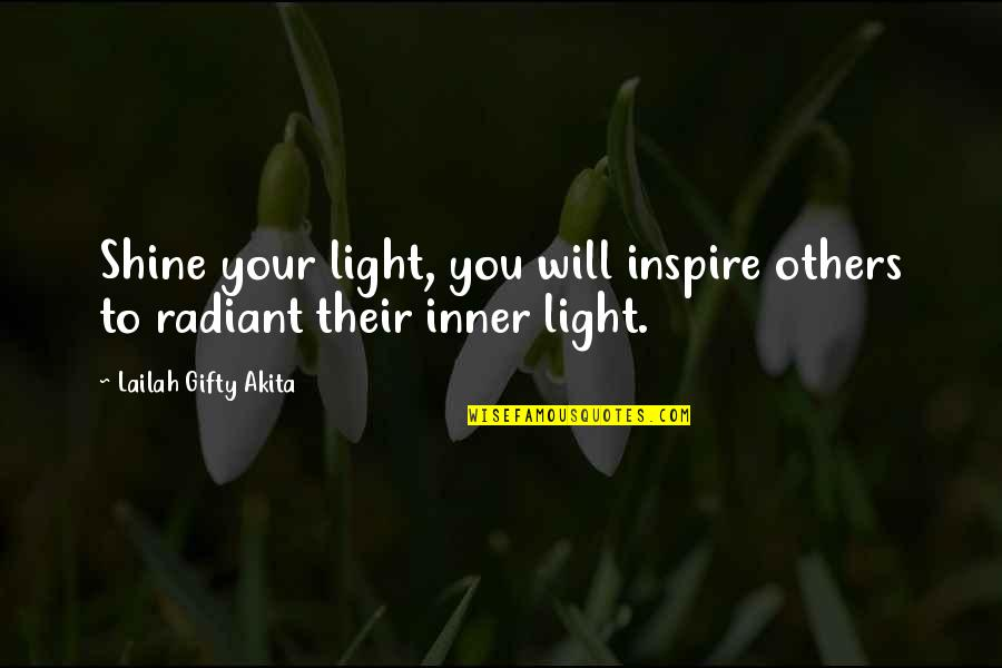 A Shining Star Quotes By Lailah Gifty Akita: Shine your light, you will inspire others to