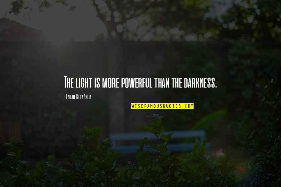 A Shining Star Quotes By Lailah Gifty Akita: The light is more powerful than the darkness.
