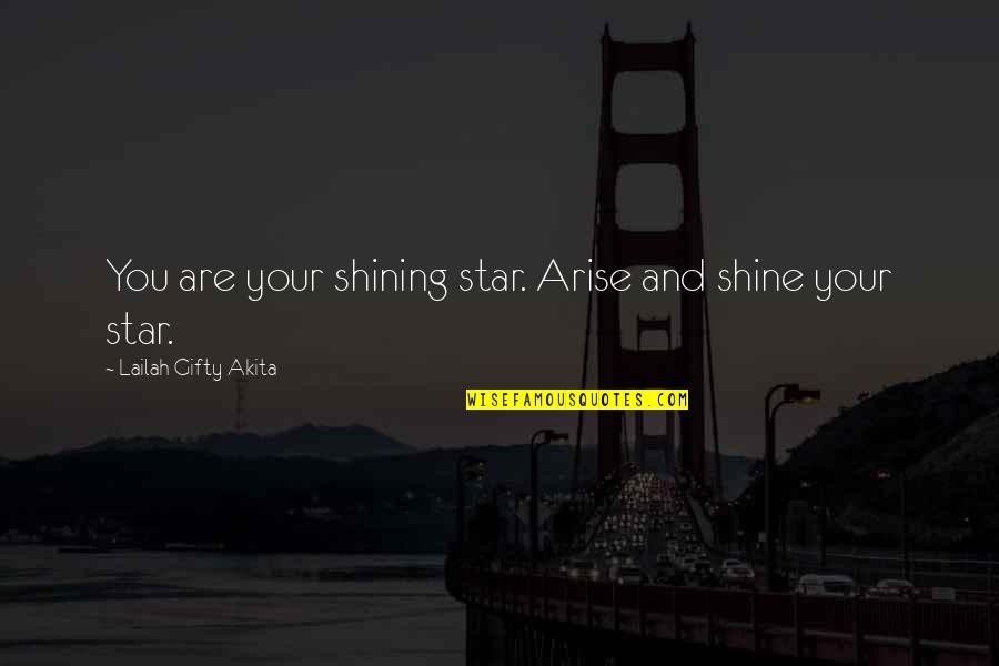 A Shining Star Quotes By Lailah Gifty Akita: You are your shining star. Arise and shine