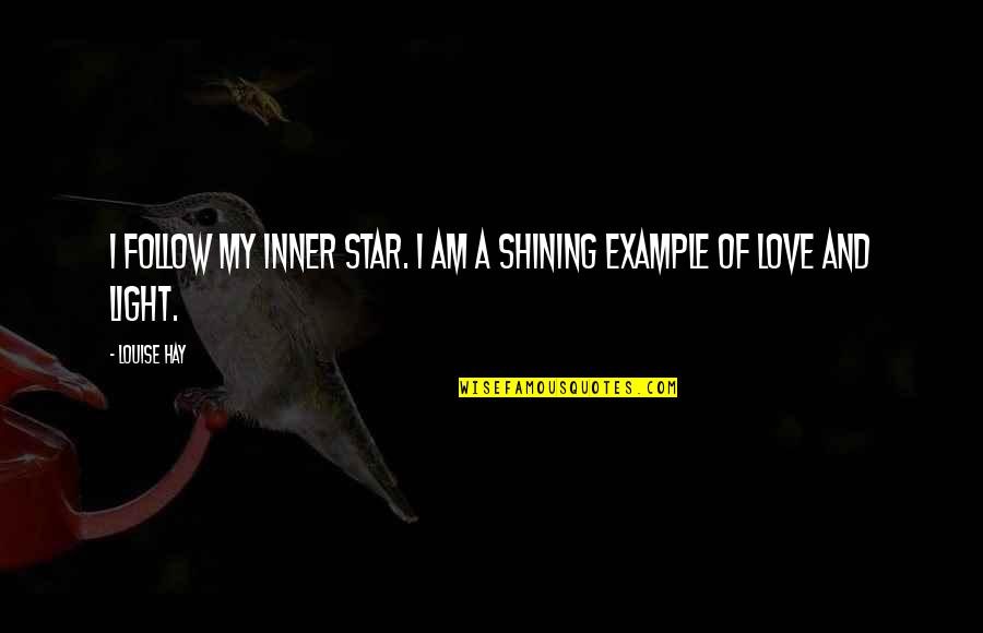 A Shining Star Quotes By Louise Hay: I follow my inner star. I AM a