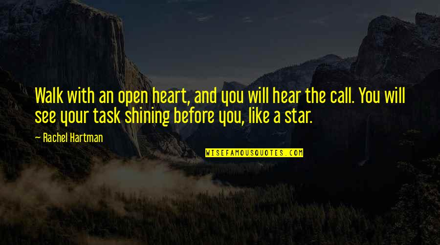 A Shining Star Quotes By Rachel Hartman: Walk with an open heart, and you will
