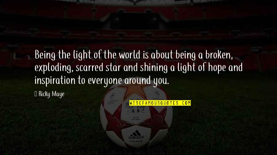 A Shining Star Quotes By Ricky Maye: Being the light of the world is about