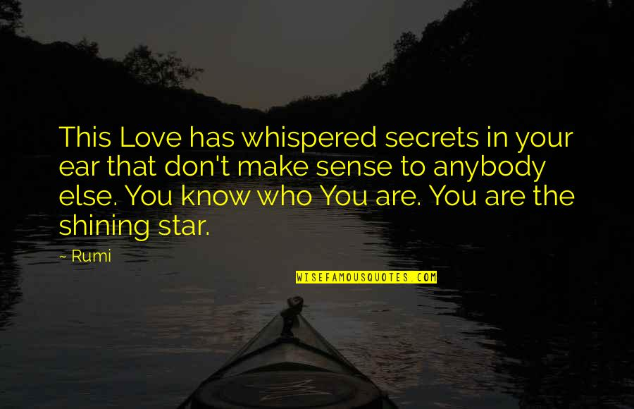 A Shining Star Quotes By Rumi: This Love has whispered secrets in your ear
