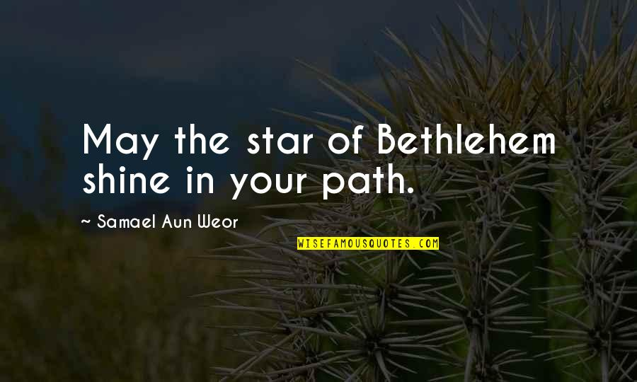 A Shining Star Quotes By Samael Aun Weor: May the star of Bethlehem shine in your