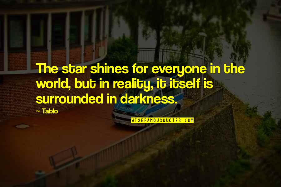 A Shining Star Quotes By Tablo: The star shines for everyone in the world,