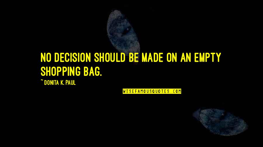 A Shopaholic Quotes By Donita K. Paul: No decision should be made on an empty