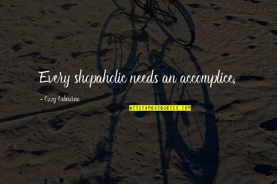A Shopaholic Quotes By Ozzy Osbourne: Every shopaholic needs an accomplice.