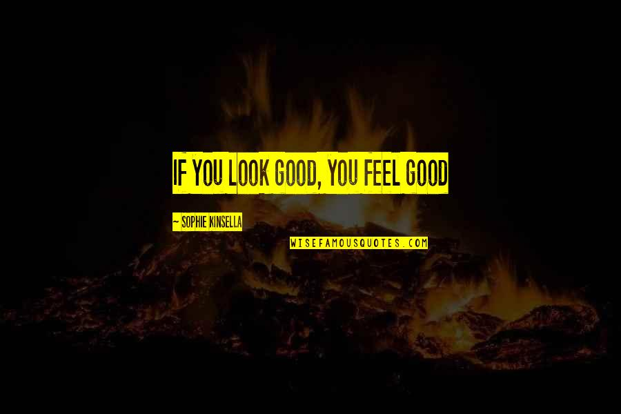 A Shopaholic Quotes By Sophie Kinsella: If you look good, you feel good