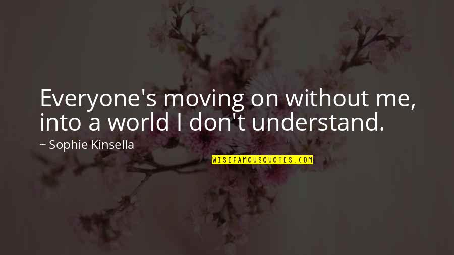A Shopaholic Quotes By Sophie Kinsella: Everyone's moving on without me, into a world