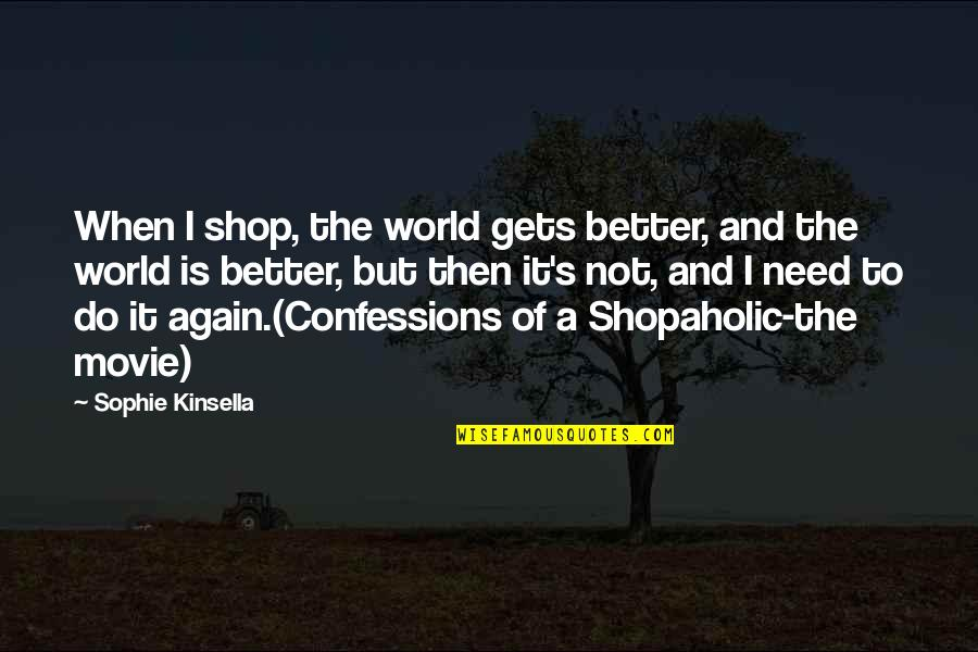 A Shopaholic Quotes By Sophie Kinsella: When I shop, the world gets better, and