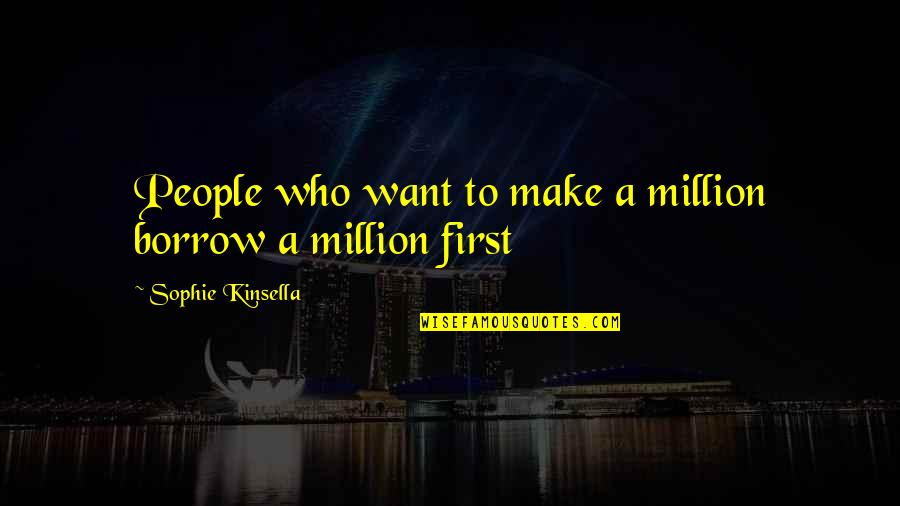 A Shopaholic Quotes By Sophie Kinsella: People who want to make a million borrow