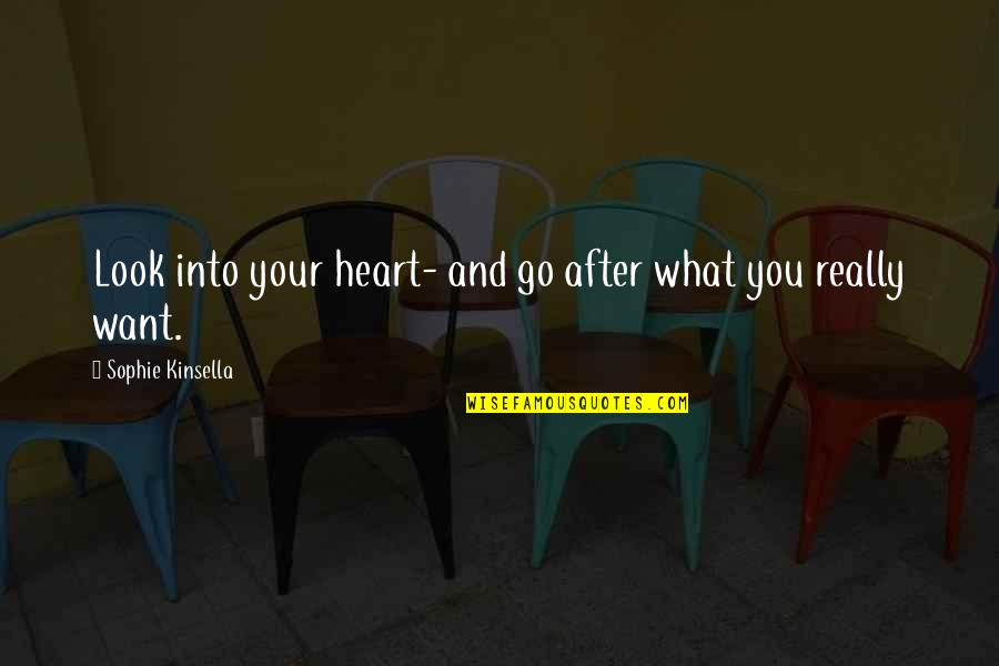 A Shopaholic Quotes By Sophie Kinsella: Look into your heart- and go after what